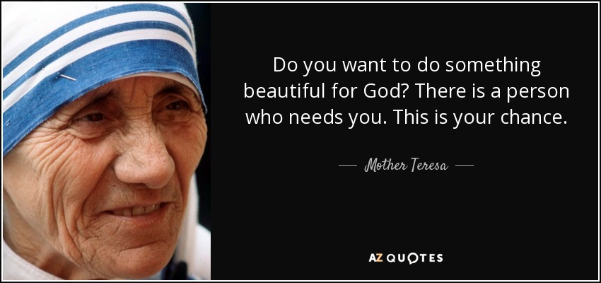 quote-do-you-want-to-do-something-beautiful-for-god-there-is-a-person-who-needs-you-this-is-mother-teresa-77-94-62